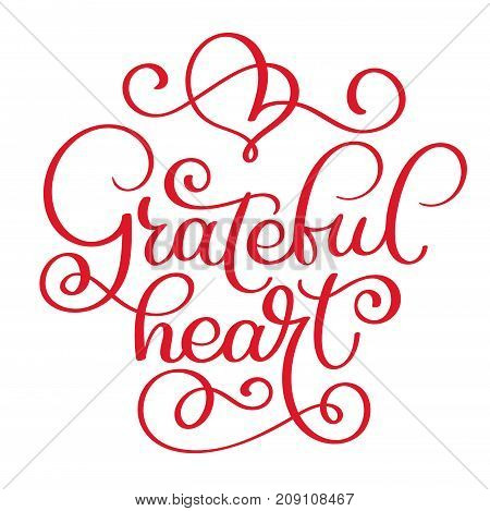 grateful heart handwritten lettering inscription for greeting card, poster, print and thanksgiving holidays design, calligraphy vector illustration.