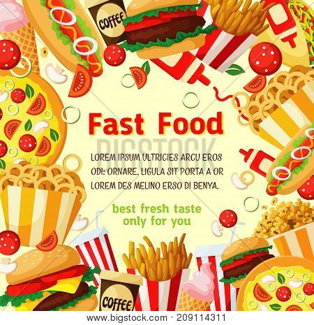 Fast food poster with frame of fastfood meal and drink. Hamburger, hot dog, french fries, soda, pizza, coffee, cheeseburger, ice cream cone, meat taco, popcorn and onion rings vector banner design