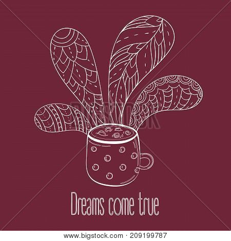 Cup of coffee or tea. Dreams come true text. Vector Illustration for breakfast and thinking concept