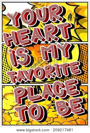 Your heart is my favorite place to be. Vector illustrated comic book style design. Inspirational motivational quote.