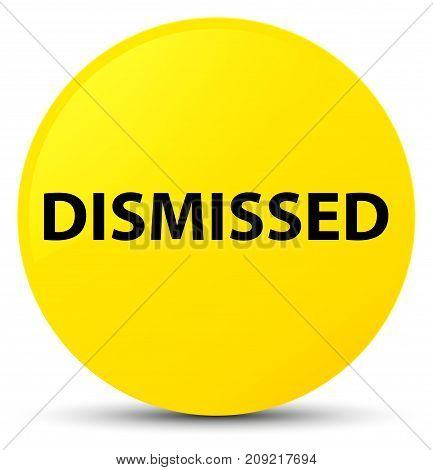 Dismissed Yellow Round Button