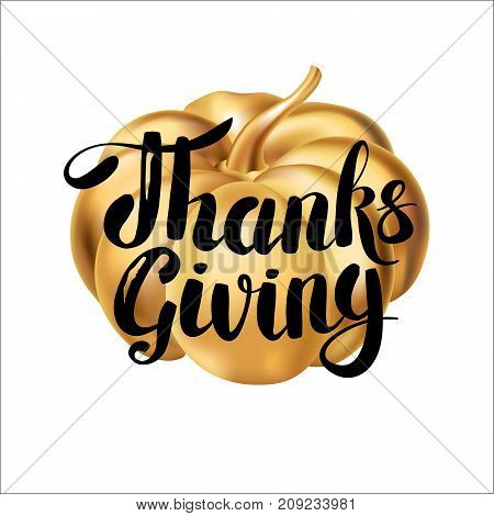Happy thanksgiving day greeting card. Template lettering. Gold pumpkin, thanksgiving composition, greeting card, menu, decoration, invitation. Thanks golden pumpkin, icon, holiday card invitation