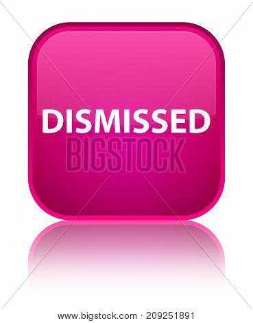 Dismissed Special Pink Square Button