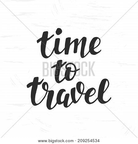 Time To Travel Hand lettering. Trendy typography design for cards, posters, banners. Inspiration quote. Tourism, vacation, tour agency advertising. Modern calligraphy, vector illustration