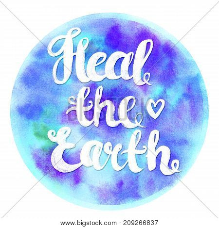 Watercolor poster with brush lettering Heal the Earth