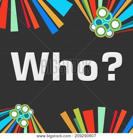 Who text written over  dark colorful background.