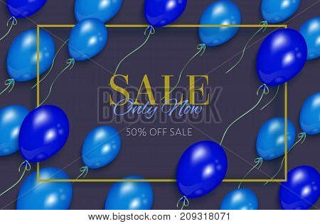 vector realistic banner, poster with sale only now lettering inscription in frame on dark background with air blue balloons. Advertising , discounts and sale promotion design template