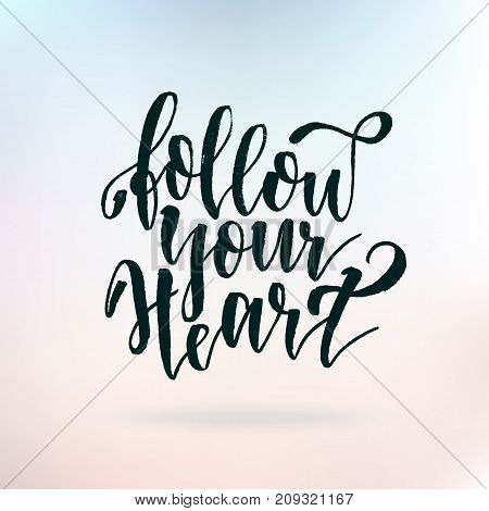 Follow your heart. Inspirational quote about life, positive phrase. Modern calligraphy text. Hand lettering design element. Ink brush calligraphy. Vector illustration,