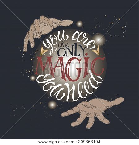 Hand drawn typography poster. Color brush lettering inspiration quote with magician's hands saying You are the only magic you need. Great for posters, greeting cards.