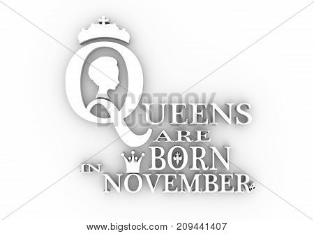 Vintage queen silhouette. Medieval queen profile. Elegant silhouette of a female head. Queens are born in november text. Motivation quote. 3D rendering