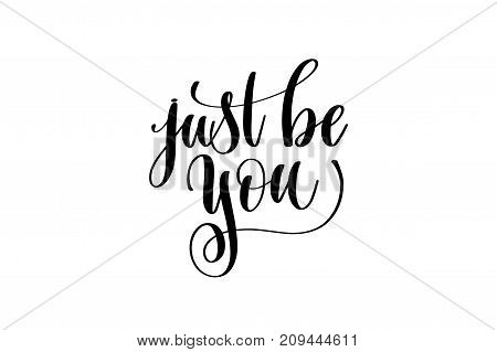 just be you hand written lettering inscription to poster, banner, printable wall art or overly photography, calligraphy vector illustration