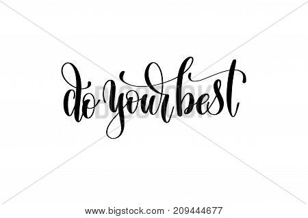 do your best hand written lettering inscription to poster, banner, printable wall art or overly photography, calligraphy vector illustration