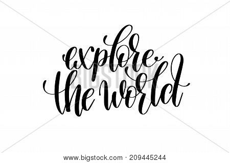 explore the world hand written lettering inscription to poster, banner, printable wall art or overly photography, calligraphy vector illustration