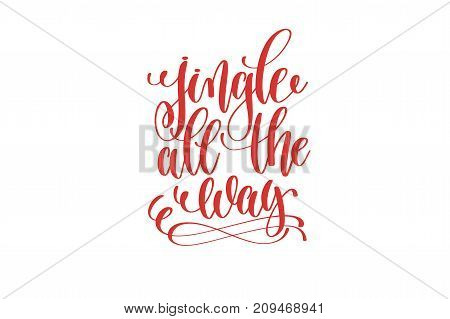 jingle all the way hand lettering holiday inscription to christmas and new year celebration, calligraphy vector illustration