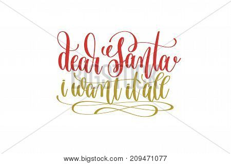 dear santa i want it all hand lettering holiday red and gold inscription to christmas and new year celebration, calligraphy vector illustration