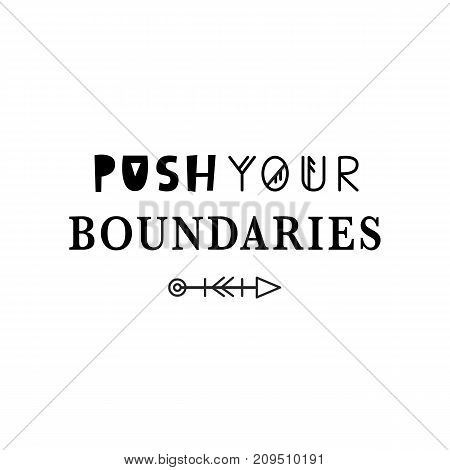 Push your boundaries. Motivational quote. Inspirational hipster poster, tee shirt print. Vector typography lettering