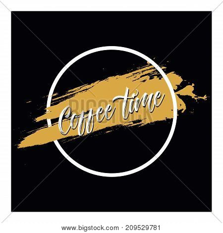 Coffe time Vector poster with phrase decor elements. Typography card image with lettering