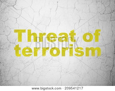 Politics concept: Yellow Threat Of Terrorism on textured concrete wall background