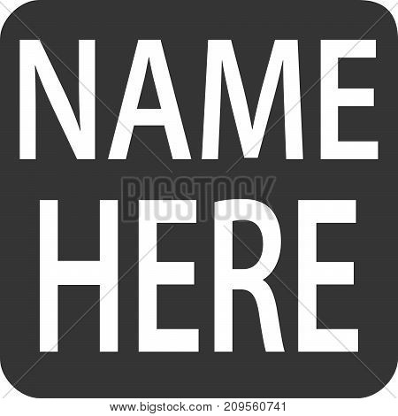 `Name Here` Tag - Sticker Magnet Square Label. Icon or Sign for Applying, Filling or Filing Personal Information or Data Entry in Forms, Applications, Advertising Custom Products, Customer / Client / Patient Files and Signature Requests.