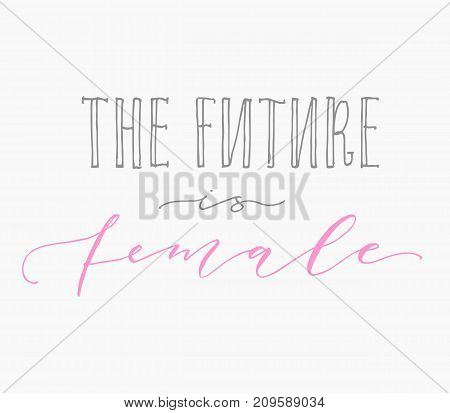 The future is female. Feminism handwritten calligraphy quote, woman motivational slogan. Feminist saying.Typography elegant brush lettering.