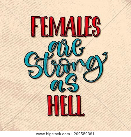 Females are strong as hell. Handwritten calligraphy lettering in vintage style.Inspirational feminism quote, vector saying. Feminist slogan