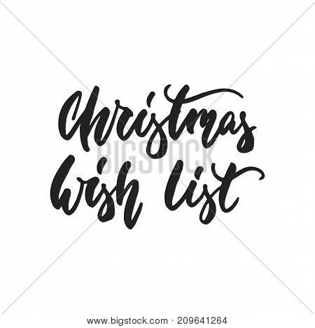 Christmas Wish list - hand drawn lettering inscription for New Year checklist isolated on the white background. Fun brush ink template for preparation for winter holidays