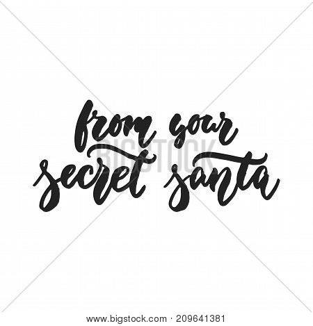 From your Secret Santa - Christmas hand drawn lettering quote isolated on the white background. Fun brush ink inscription for photo overlays, greeting card or t-shirt print, poster design