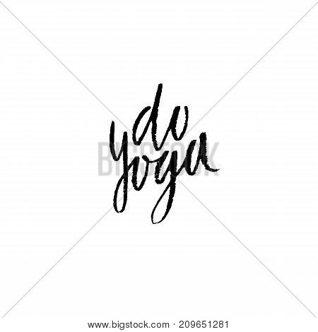 Do yoga. Modern dry brush lettering. Calligraphy poster. Handwritten typography card. Yoga banner. Vector illustration