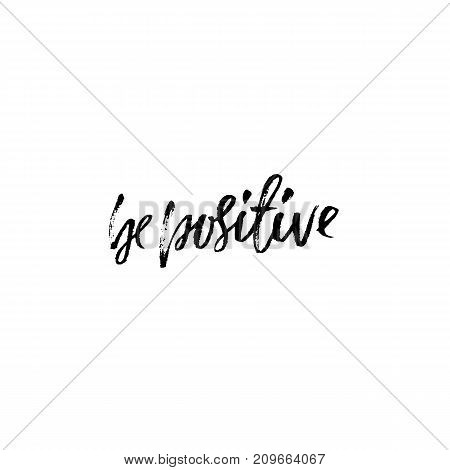 Be positive. Inspirational quote. Dry brush calligraphy phrase. Simple lettering for print and posters. Typography poster design. Vector illustration
