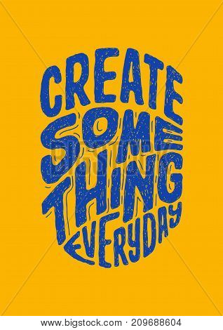 create something hand lettering quotes. best for poster, t-shirt and other print design