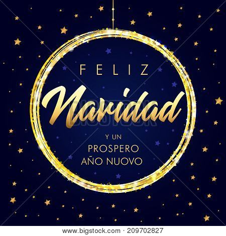 Feliz Navidad y Prospero Ano Nuovo Spanish Merry Christmas, golden text greeting calligraphy lettering card. Christmas greeting card with lettering in ball and gold glitter. Vector illustration