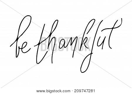 be thankful.Hand drawn tee graphic. Typographic print poster for media.