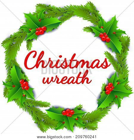 Christmas wreath poster with holly berries and christmas tree branches isolated on white background. Vector illustration for christmas gift card, flyer, certificate or banner.