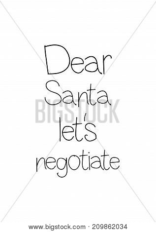 Christmas greeting card with brush calligraphy. Vector black with white background. Dear Santa let's negotiate.