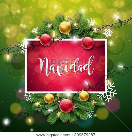 Vector Christmas Illustration with Spanish Feliz Navidad Typography on Shiny Green Background. Holiday Light Garland, Pine Branch, Snowflakes and ornamental ball