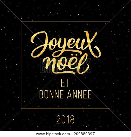 Happy New Year and Merry Christmas in french. Joyeux Noel et Bonnee Annee 2018. Vector greeting card with gold typography text on black background for winter holidays season.