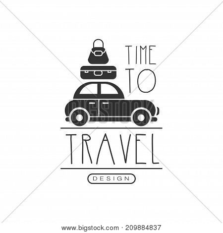 Time to travel. Tour operator label with retro car, suitcase and bag. Black and white typographic design logo for tourist agency. Vector illustration in flat style isolated on white background.