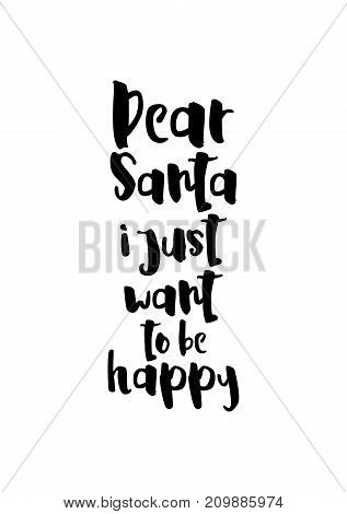Christmas greeting card with brush calligraphy. Vector black with white background. Dear Santa i just want to be happy.