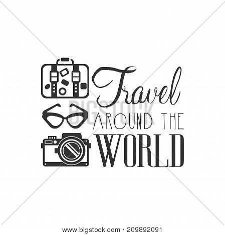 Travel around the world. Tour operator label with traveler accessories camera, glasses, suitcase. Creative black and white design logo for tourist agency. Flat vector illustration isolated on white.