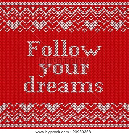 Knitting seamless pattern with text Follow your dreams. Vector. Knit Christmas and new year sweater design. Knitted winter ornaments. Red textured background.