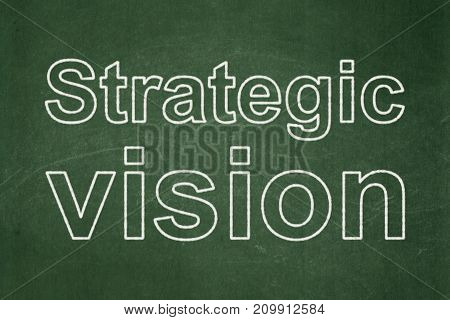 Finance concept: text Strategic Vision on Green chalkboard background