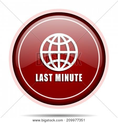 Last minute red glossy round web icon. Circle isolated internet button for webdesign and smartphone applications.