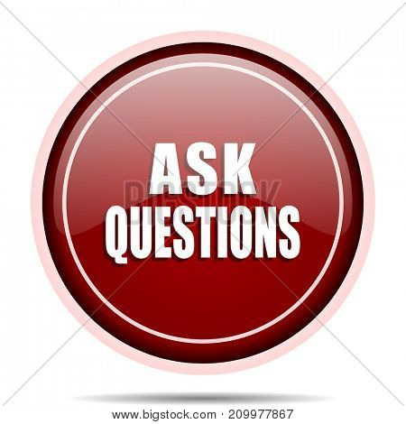 Ask questions red glossy round web icon. Circle isolated internet button for webdesign and smartphone applications.