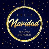 Feliz Navidad y Prospero Ano Nuovo Spanish Merry Christmas, golden text greeting calligraphy lettering card. Christmas greeting card with lettering in ball and gold glitter. Vector illustration poster