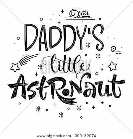 Daddys Little Astronaut Quote. Simple Black Color Baby Shower Hand Drawn Lettering Logo Phrase. Vect