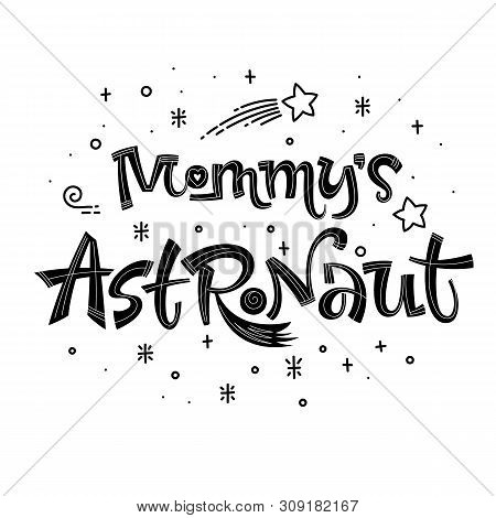 Mommys Astronaut Quote. Simple Black Color Baby Shower Hand Drawn Lettering Logo Phrase. Vector Grot