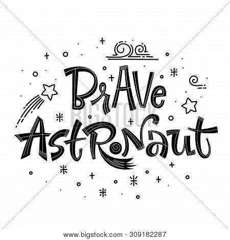 Brave Astronaut Quote. Simple Black Color Baby Shower Hand Drawn Lettering Logo Phrase. Vector Grote
