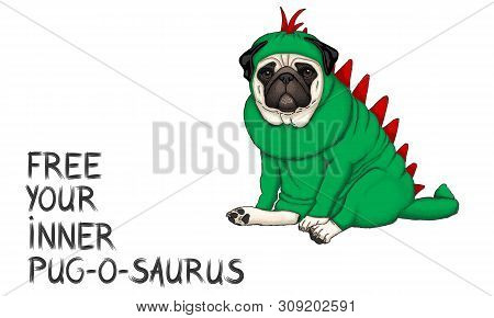 Hand Drawn Vector Illustration Of Pug Dog Dressed Up In Dinosaur Costume With Text Free Your Inner P
