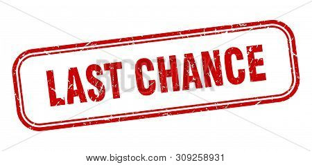 Last Chance Stamp. Last Chance Square Grunge Sign. Last Chance
