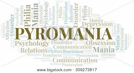 Pyromania Word Cloud. Type Of Mania, Made With Text Only.